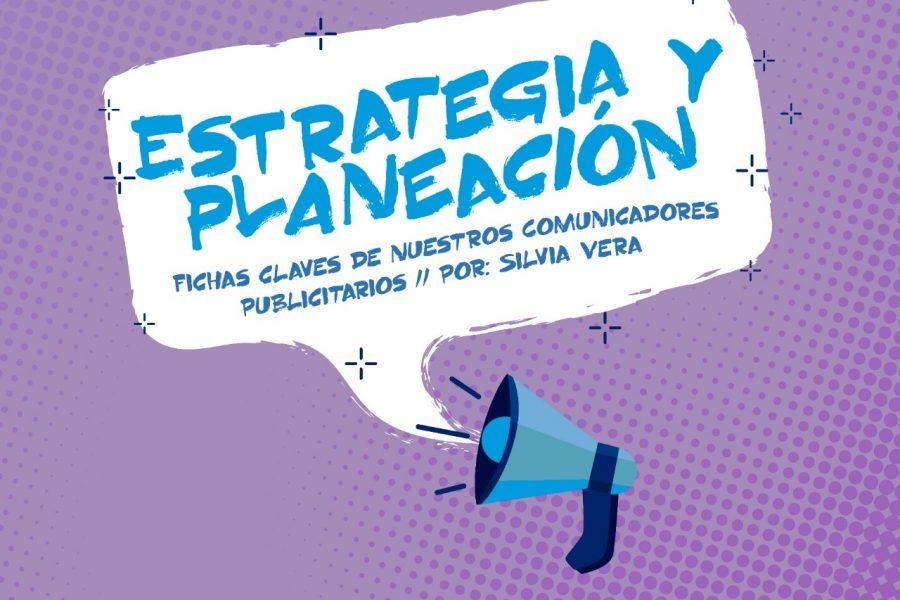 Estrategia y planeación, fichas claves de nuestros Comunicadores Publicitarios